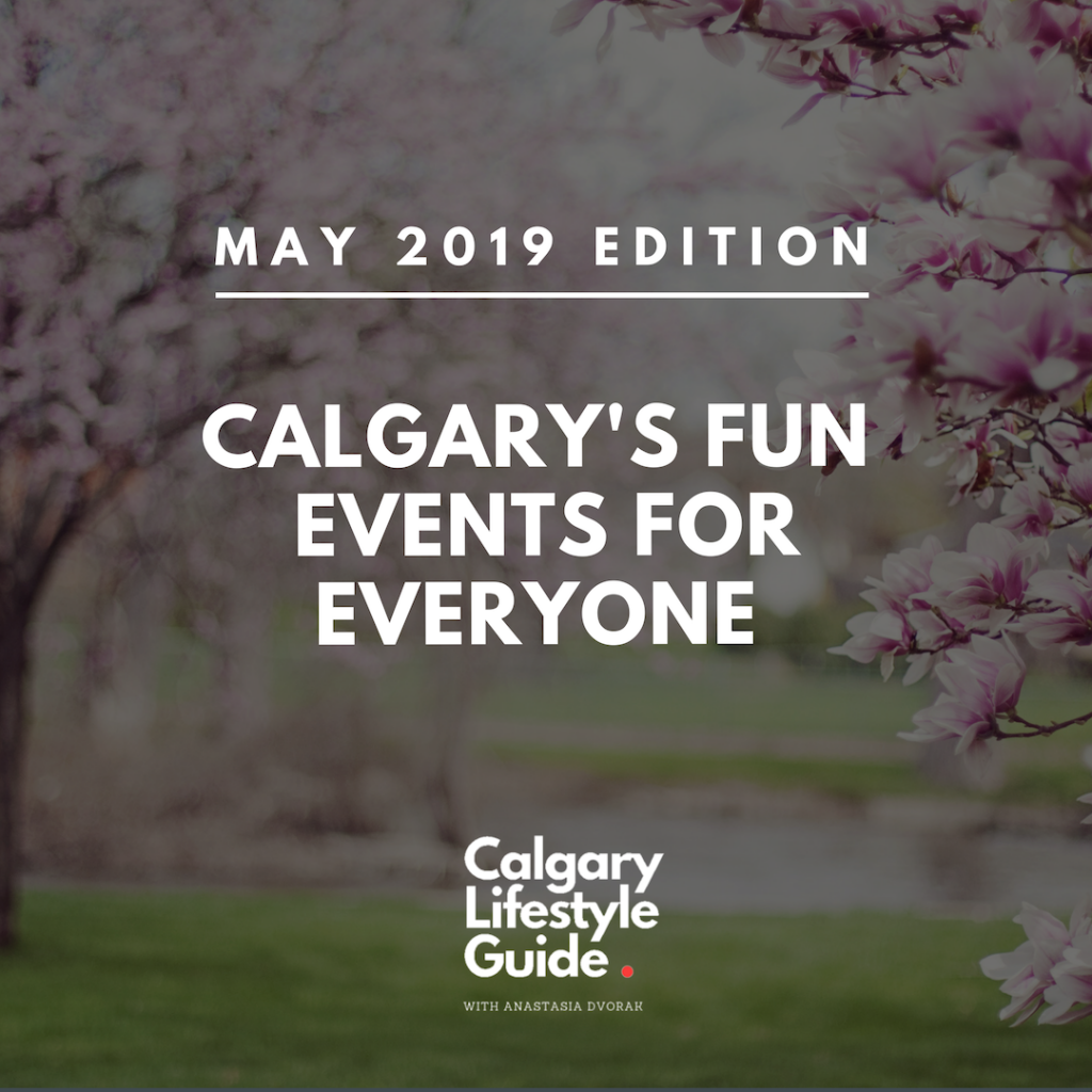 Fun Things to do in Calgary in May 2019 - Calgary Local and Fun Events including Family Events
